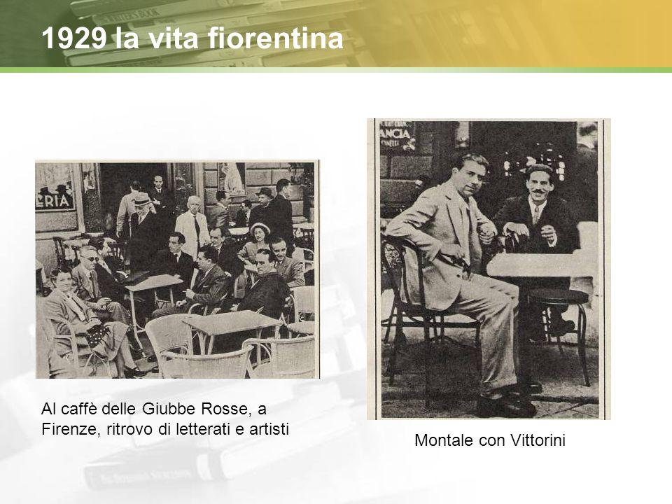 1929 la vita fiorentina Al caffè delle Giubbe Rosse, a Firenze, ritrovo di letterati e artisti Montale con Vittorini