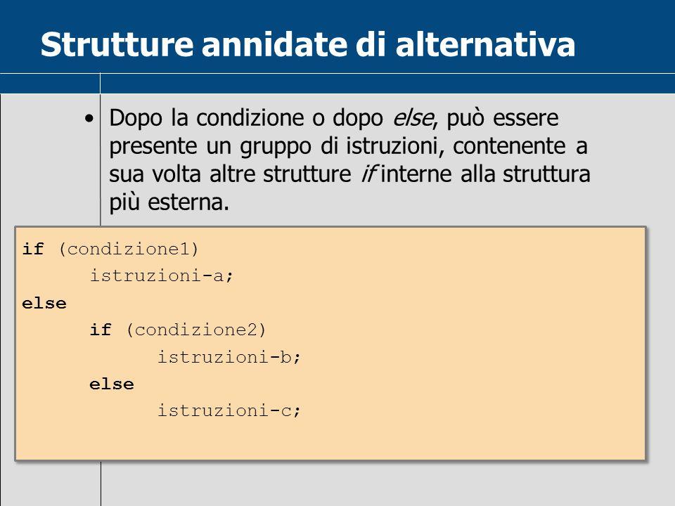 Strutture annidate di alternativa Dopo la condizione o dopo else, può essere presente un gruppo di istruzioni, contenente a sua volta altre strutture