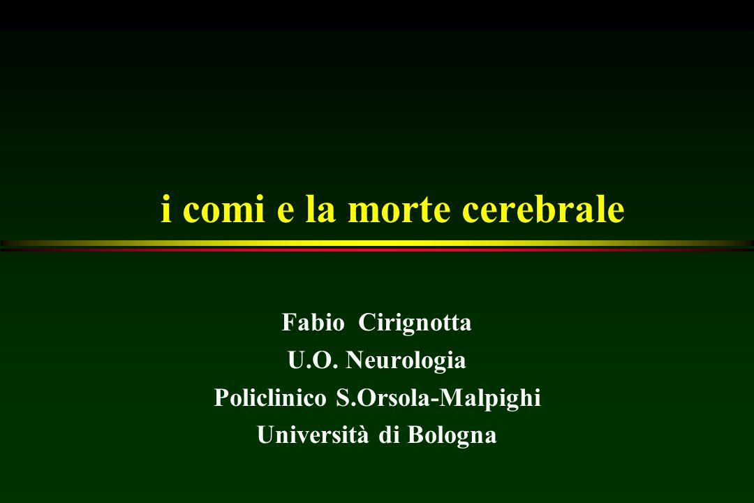 i comi e la morte cerebrale Fabio Cirignotta U.O. Neurologia Policlinico S.Orsola-Malpighi Università di Bologna