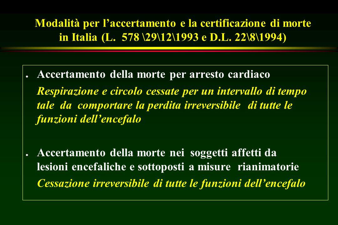 Modalità per l'accertamento e la certificazione di morte in Italia (L. 578 \29\12\1993 e D.L. 22\8\1994) l Accertamento della morte per arresto cardia