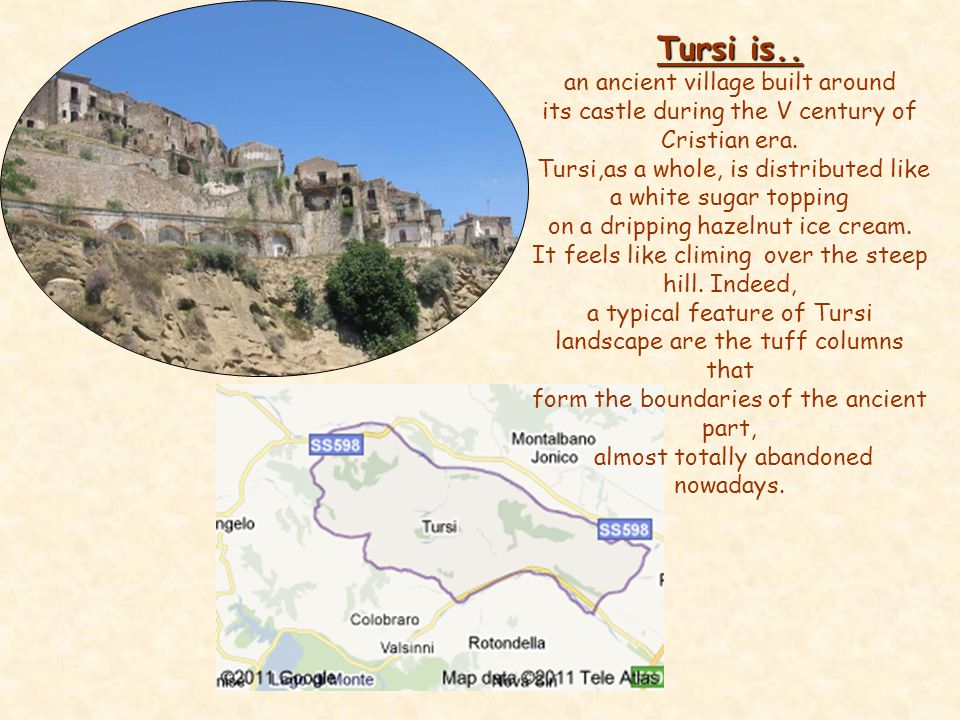 Tursi is..an ancient village built around its castle during the V century of Cristian era.