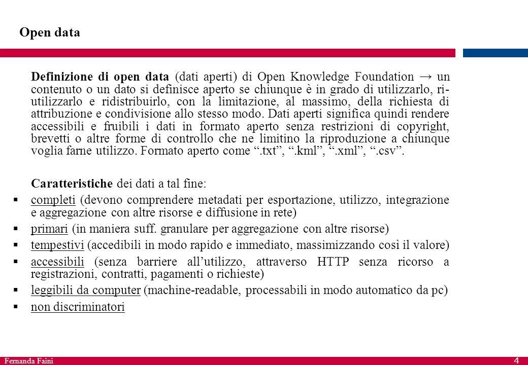 Fernanda Faini 4 Open data Definizione di open data (dati aperti) di Open Knowledge Foundation → un contenuto o un dato si definisce aperto se chiunqu