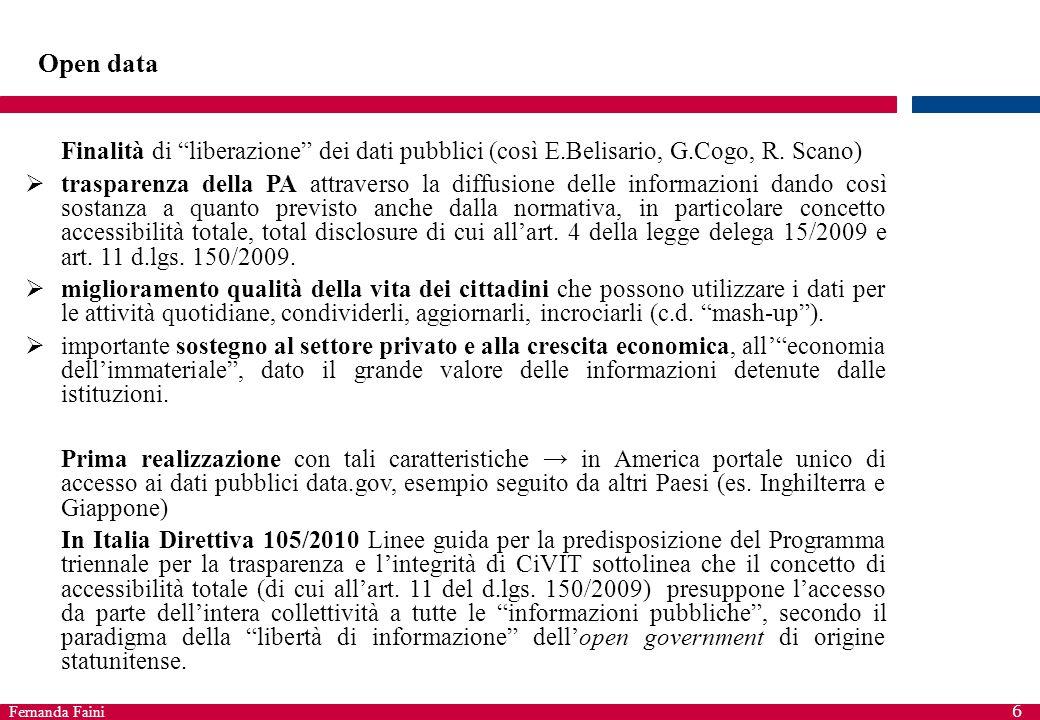 """Fernanda Faini 6 Open data Finalità di """"liberazione"""" dei dati pubblici (così E.Belisario, G.Cogo, R. Scano)  trasparenza della PA attraverso la diffu"""
