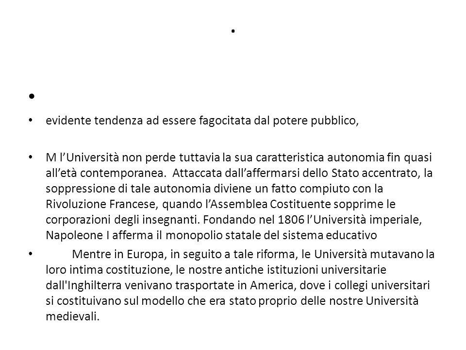 evidente tendenza ad essere fagocitata dal potere pubblico, M l'Università non perde tuttavia la sua caratteristica autonomia fin quasi all'età contemporanea.