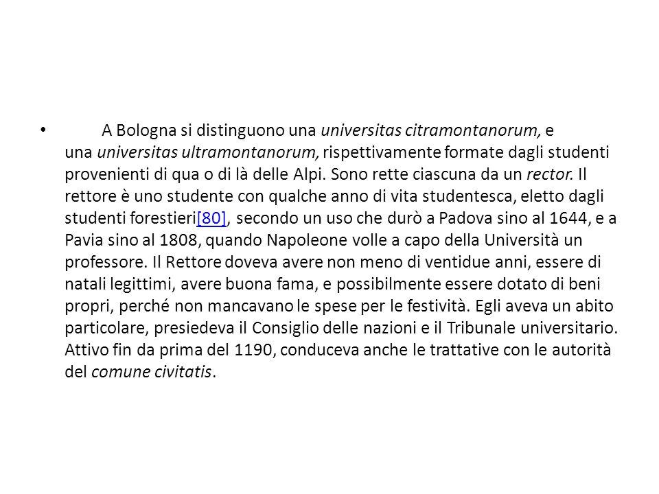 A Bologna si distinguono una universitas citramontanorum, e una universitas ultramontanorum, rispettivamente formate dagli studenti provenienti di qua o di là delle Alpi.