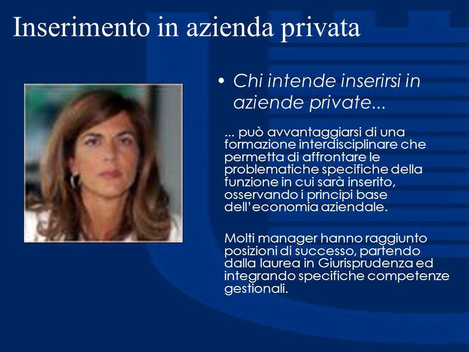 Inserimento in azienda privata... può avvantaggiarsi di una formazione interdisciplinare che permetta di affrontare le problematiche specifiche della