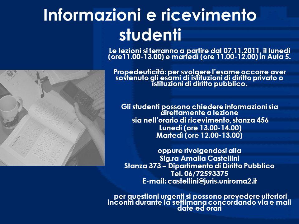 Informazioni e ricevimento studenti Le lezioni si terranno a partire dal 07.11.2011, il lunedì (ore11.00-13.00) e martedì (ore 11.00-12.00) in Aula 5.