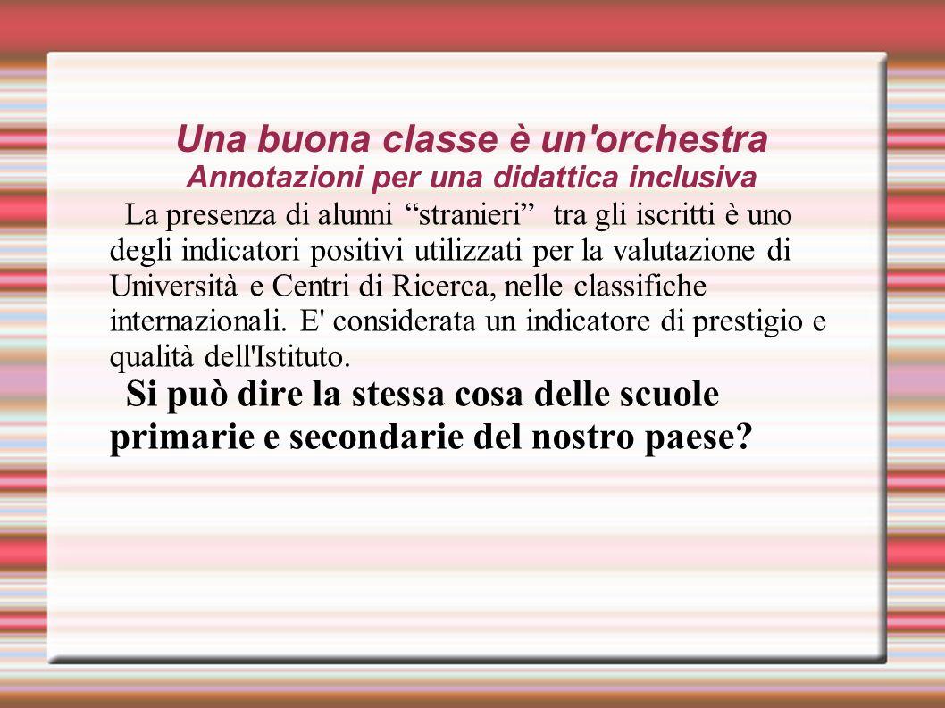 """Una buona classe è un'orchestra Annotazioni per una didattica inclusiva La presenza di alunni """"stranieri"""" tra gli iscritti è uno degli indicatori posi"""