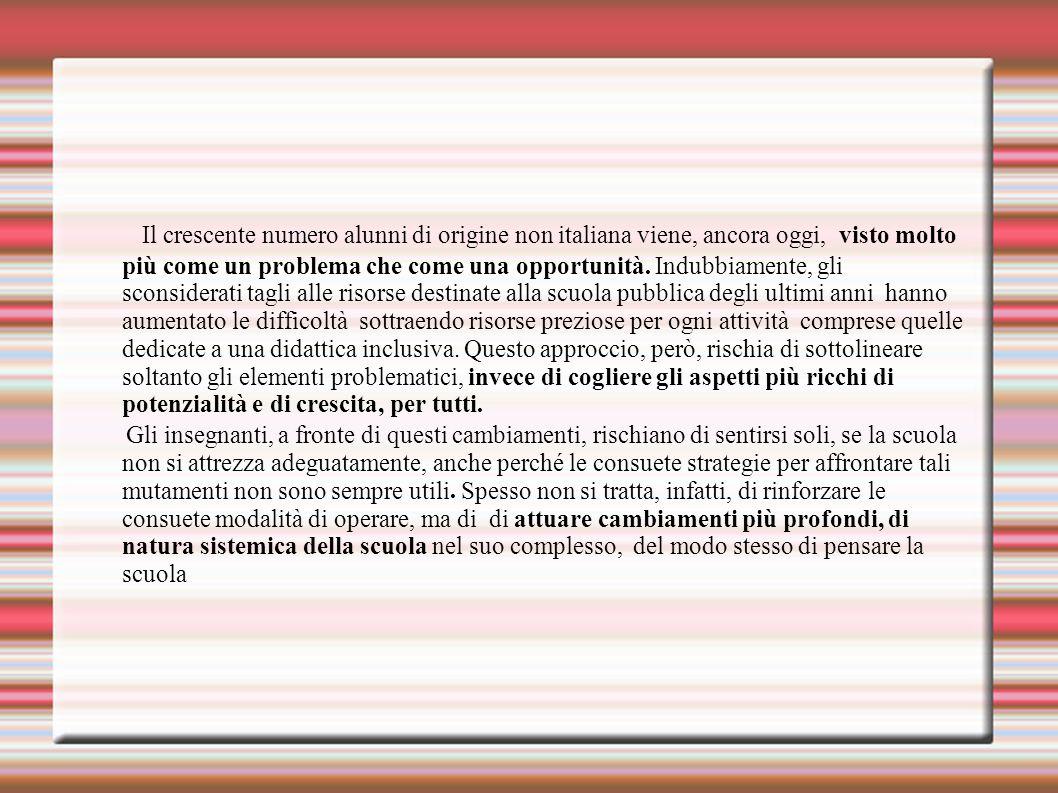 Il crescente numero alunni di origine non italiana viene, ancora oggi, visto molto più come un problema che come una opportunità. Indubbiamente, gli s