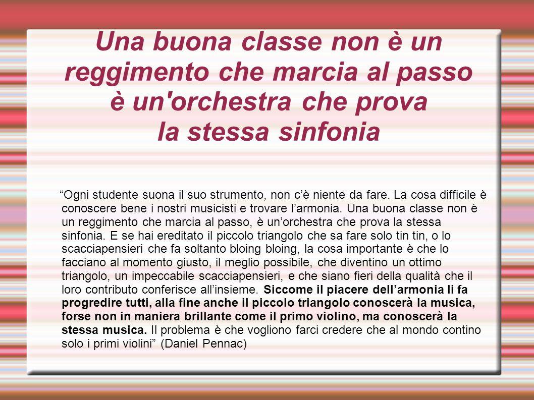 """Una buona classe non è un reggimento che marcia al passo è un'orchestra che prova la stessa sinfonia """"Ogni studente suona il suo strumento, non c'è ni"""