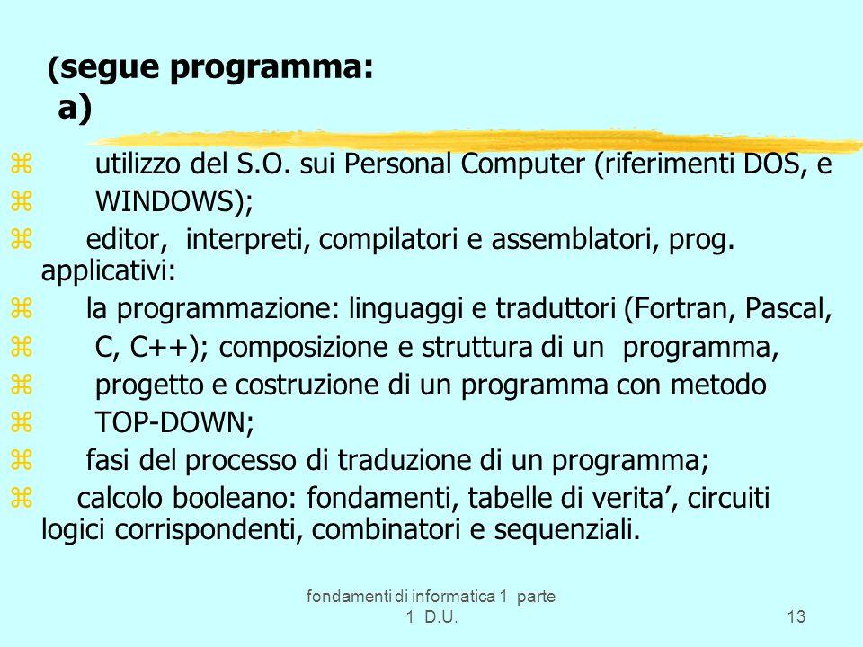 fondamenti di informatica 1 parte 1 D.U.13 ( segue programma: a) z utilizzo del S.O. sui Personal Computer (riferimenti DOS, e z WINDOWS); z editor, i