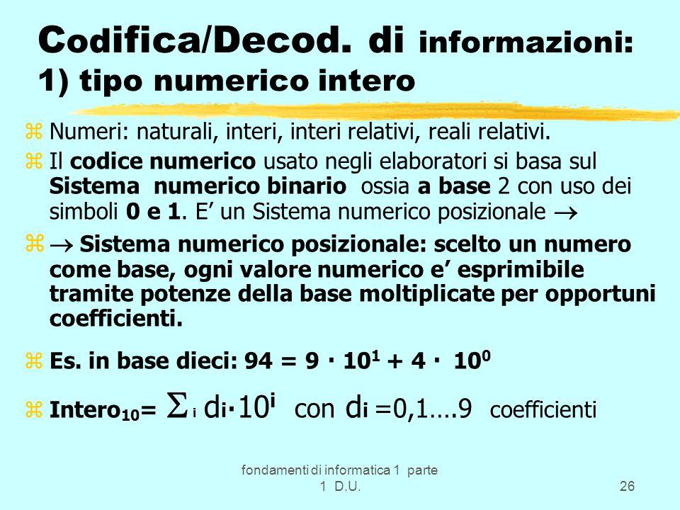 fondamenti di informatica 1 parte 1 D.U.26 C od ifica/Decod. di informazioni: 1) tipo numerico intero zNumeri: naturali, interi, interi relativi, real