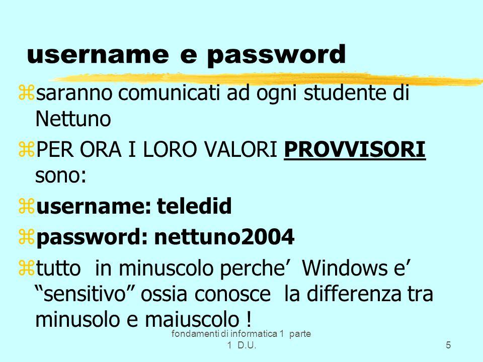 fondamenti di informatica 1 parte 1 D.U.5 username e password zsaranno comunicati ad ogni studente di Nettuno zPER ORA I LORO VALORI PROVVISORI sono: