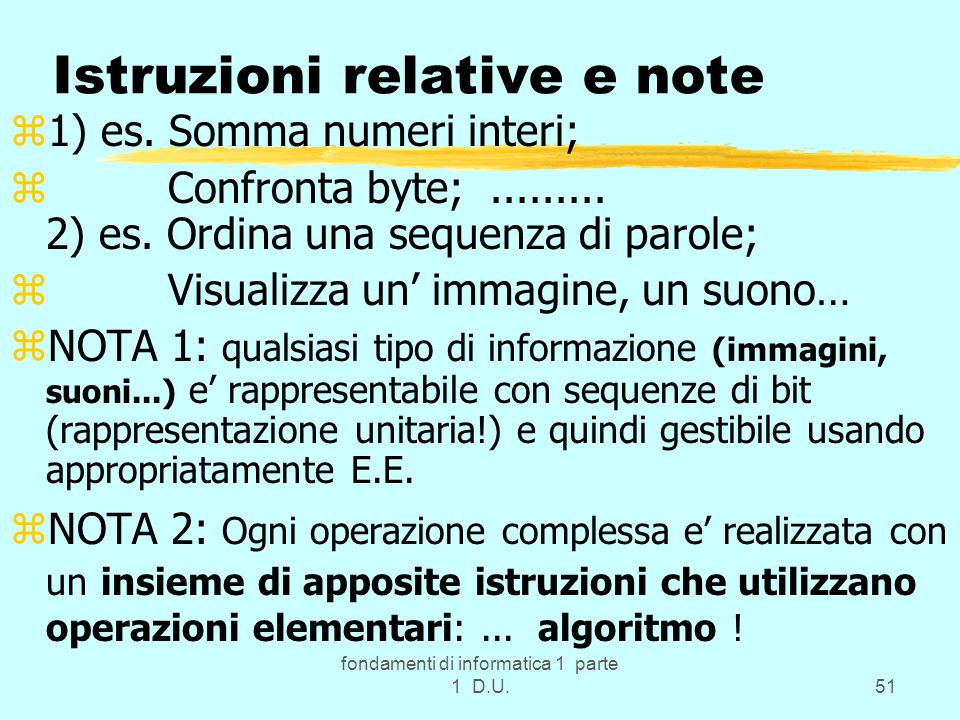 fondamenti di informatica 1 parte 1 D.U.51 Istruzioni relative e note z1) es. Somma numeri interi; z Confronta byte;......... 2) es. Ordina una sequen