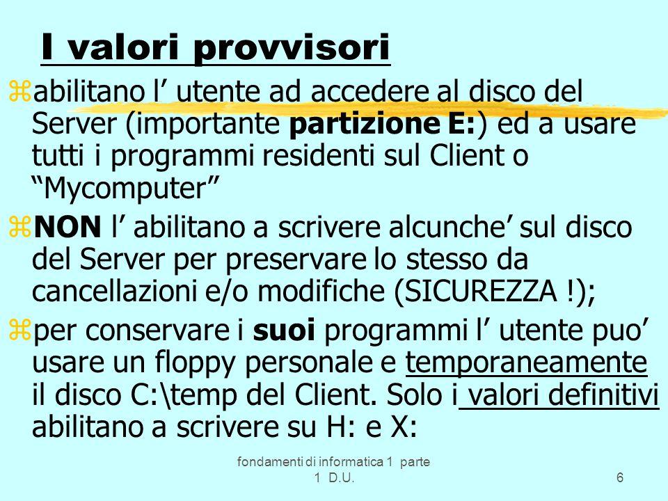 fondamenti di informatica 1 parte 1 D.U.6 I valori provvisori zabilitano l' utente ad accedere al disco del Server (importante partizione E:) ed a usa