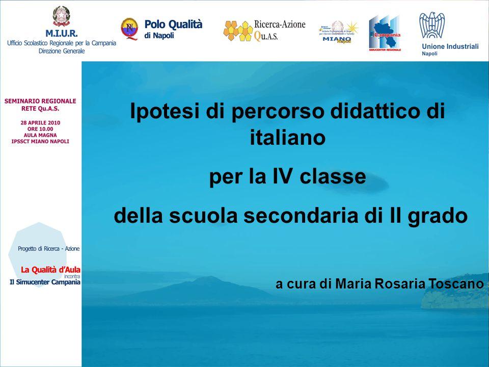 Ipotesi di percorso didattico di italiano per la IV classe della scuola secondaria di II grado a cura di Maria Rosaria Toscano