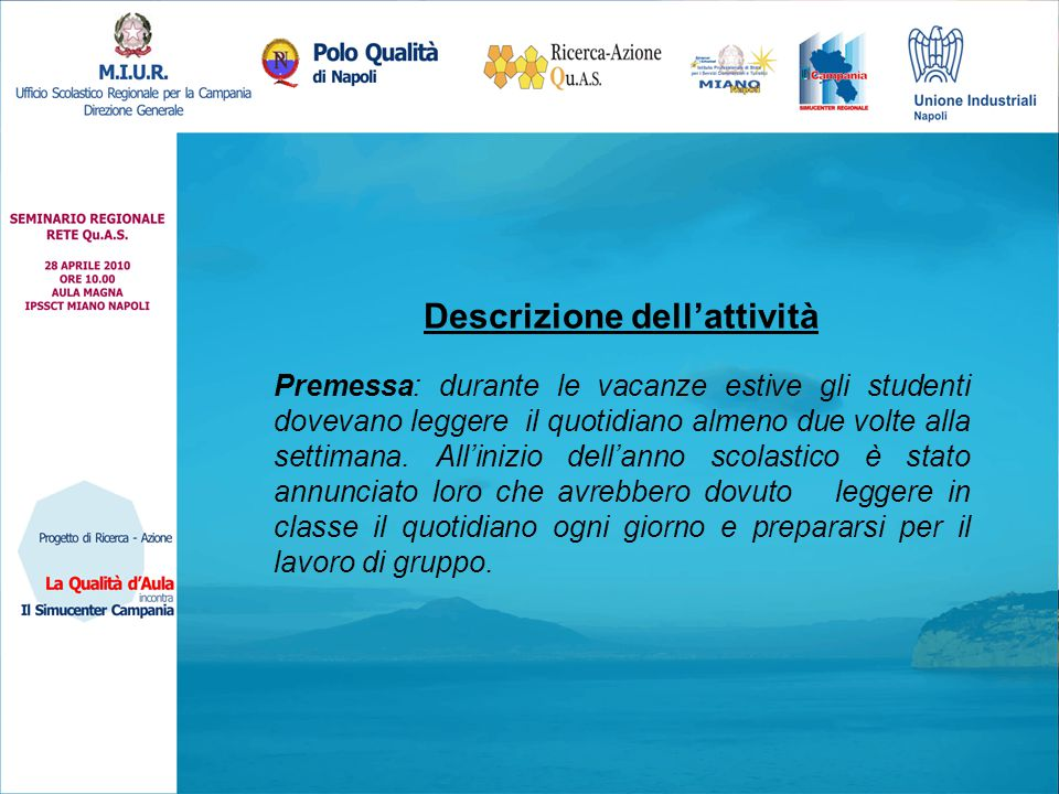 Descrizione dell'attività Premessa: durante le vacanze estive gli studenti dovevano leggere il quotidiano almeno due volte alla settimana.