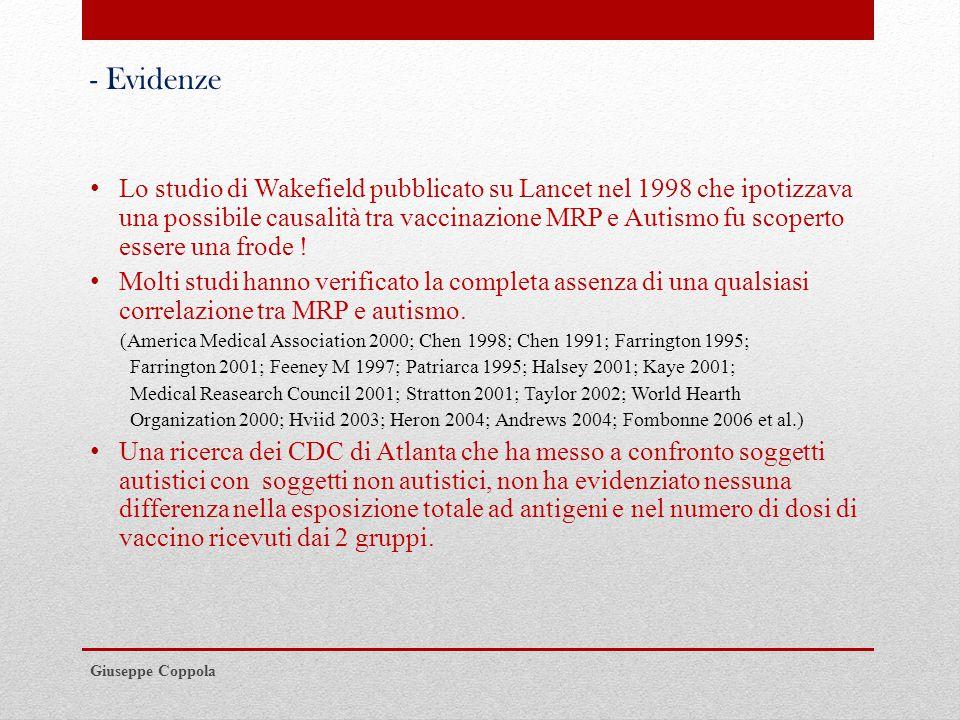 - Evidenze Lo studio di Wakefield pubblicato su Lancet nel 1998 che ipotizzava una possibile causalità tra vaccinazione MRP e Autismo fu scoperto essere una frode .