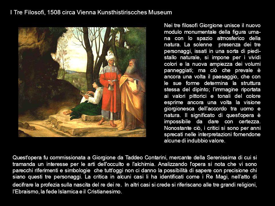 Nei tre filosofi Giorgione unisce il nuovo modulo monumentale della figura uma- na con lo spazio atmosferico della natura. La solenne presenza dei tre
