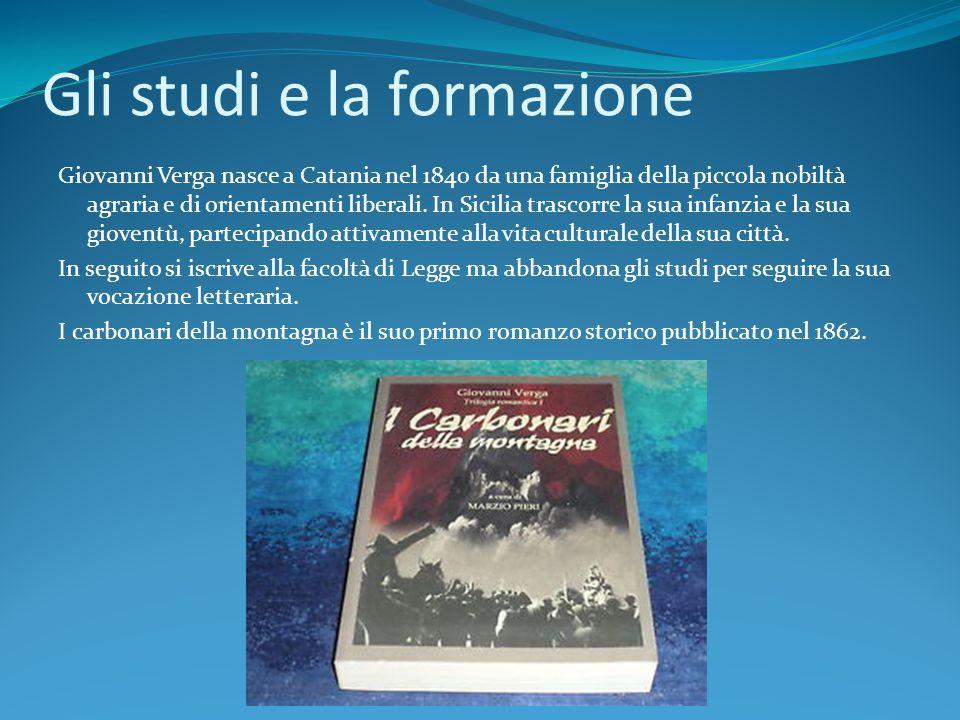 Gli studi e la formazione Giovanni Verga nasce a Catania nel 1840 da una famiglia della piccola nobiltà agraria e di orientamenti liberali. In Sicilia