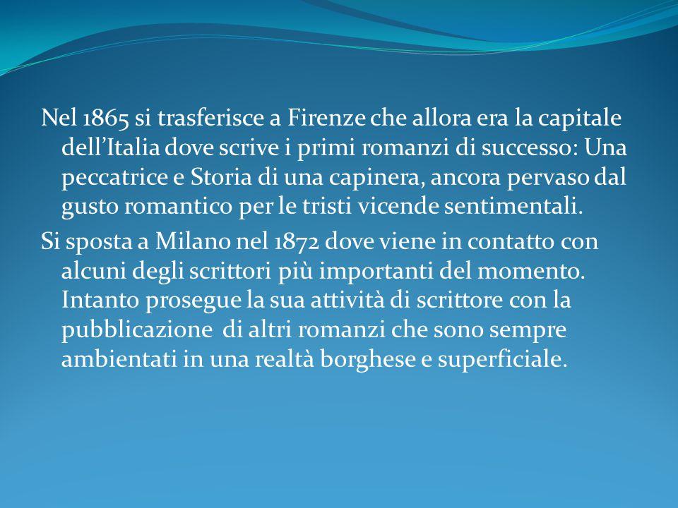 Nel 1865 si trasferisce a Firenze che allora era la capitale dell'Italia dove scrive i primi romanzi di successo: Una peccatrice e Storia di una capin