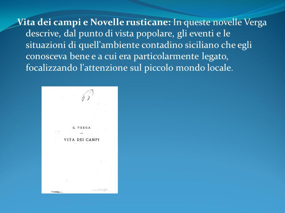 Vita dei campi e Novelle rusticane: In queste novelle Verga descrive, dal punto di vista popolare, gli eventi e le situazioni di quell'ambiente contad