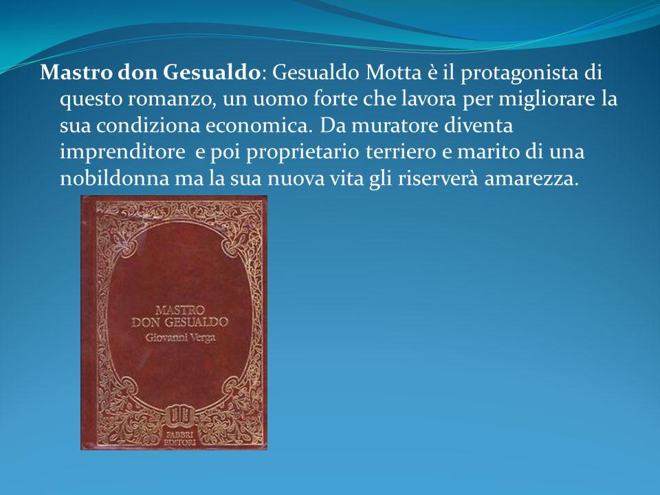 Mastro don Gesualdo: Gesualdo Motta è il protagonista di questo romanzo, un uomo forte che lavora per migliorare la sua condiziona economica. Da murat
