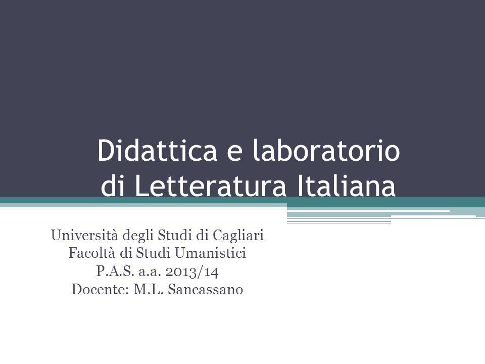 Didattica e laboratorio di Letteratura Italiana Università degli Studi di Cagliari Facoltà di Studi Umanistici P.A.S. a.a. 2013/14 Docente: M.L. Sanca