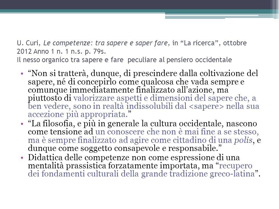 """U. Curi, Le competenze: tra sapere e saper fare, in """"La ricerca"""", ottobre 2012 Anno 1 n. 1 n.s. p. 79s. Il nesso organico tra sapere e fare peculiare"""