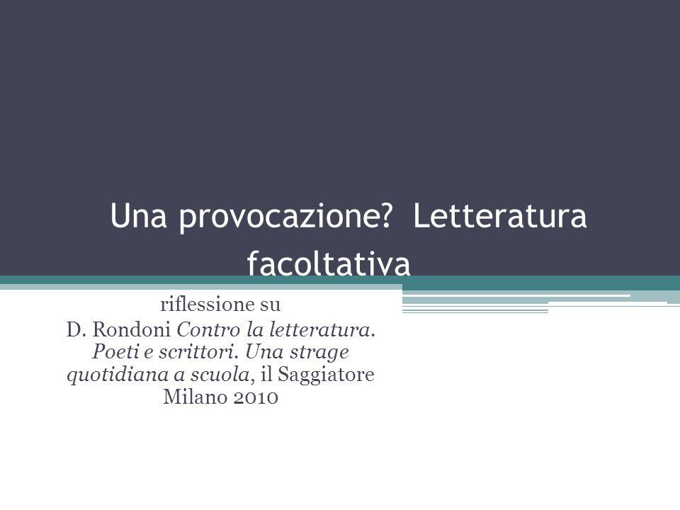 Una provocazione? Letteratura facoltativa riflessione su D. Rondoni Contro la letteratura. Poeti e scrittori. Una strage quotidiana a scuola, il Saggi
