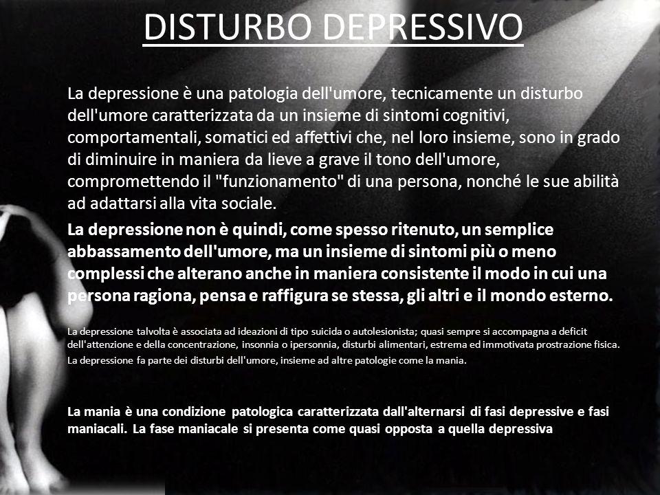 DISTURBO DEPRESSIVO La depressione è una patologia dell umore, tecnicamente un disturbo dell umore caratterizzata da un insieme di sintomi cognitivi, comportamentali, somatici ed affettivi che, nel loro insieme, sono in grado di diminuire in maniera da lieve a grave il tono dell umore, compromettendo il funzionamento di una persona, nonché le sue abilità ad adattarsi alla vita sociale.