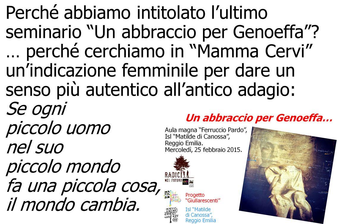 /-18 Radici nel Futuro – Matilde di Canossa – Reggio Emilia Perché abbiamo intitolato l'ultimo seminario Un abbraccio per Genoeffa .