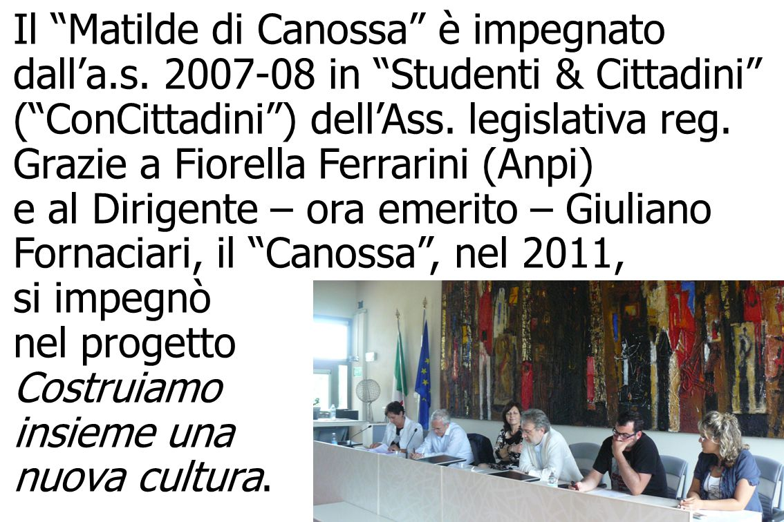 /-6 Radici nel Futuro – Matilde di Canossa – Reggio Emilia La collaborazione con Anpi e Istituto Cervi decollò con la comune partecipazione alla marcia per la pace Perugia-Assisi del 25 settembre 2011.
