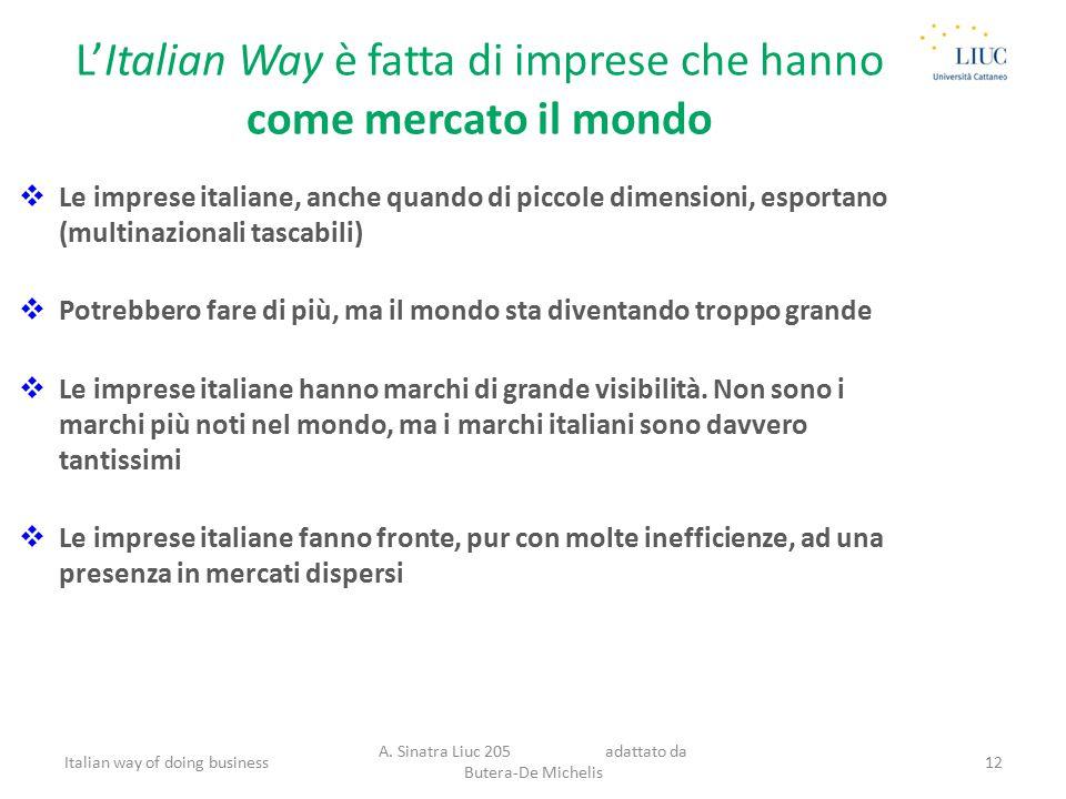 L'Italian Way è fatta di imprese che hanno come mercato il mondo  Le imprese italiane, anche quando di piccole dimensioni, esportano (multinazionali