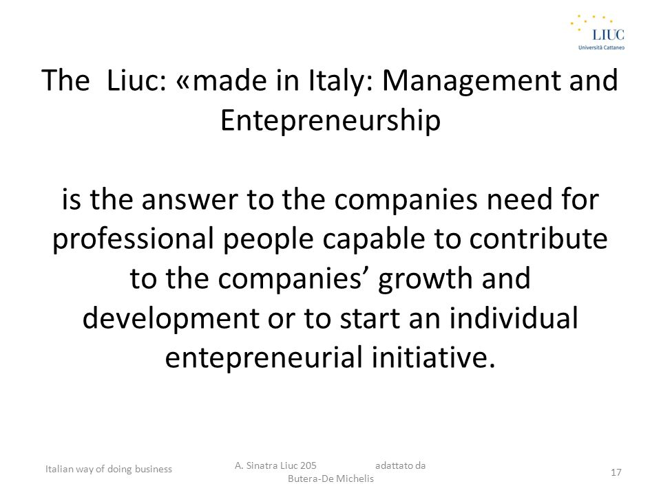 The Liuc: «made in Italy: Management and Entepreneurship is the answer to the companies need for professional people capable to contribute to the companies' growth and development or to start an individual entepreneurial initiative.