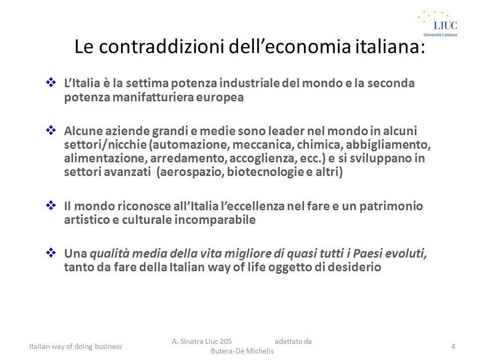 Le contraddizioni dell'economia italiana:  L'Italia è la settima potenza industriale del mondo e la seconda potenza manifatturiera europea  Alcune a