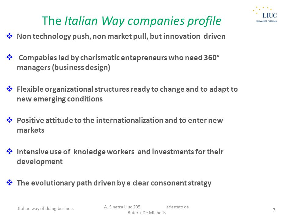 The company development logic  Co- evolution with the coustomers trough an intense and a continuous dialog and interaction  From the cost based competition to the distinctive quality competition  Continuous innovation based on the consumers' experience Italian way of doing business A.