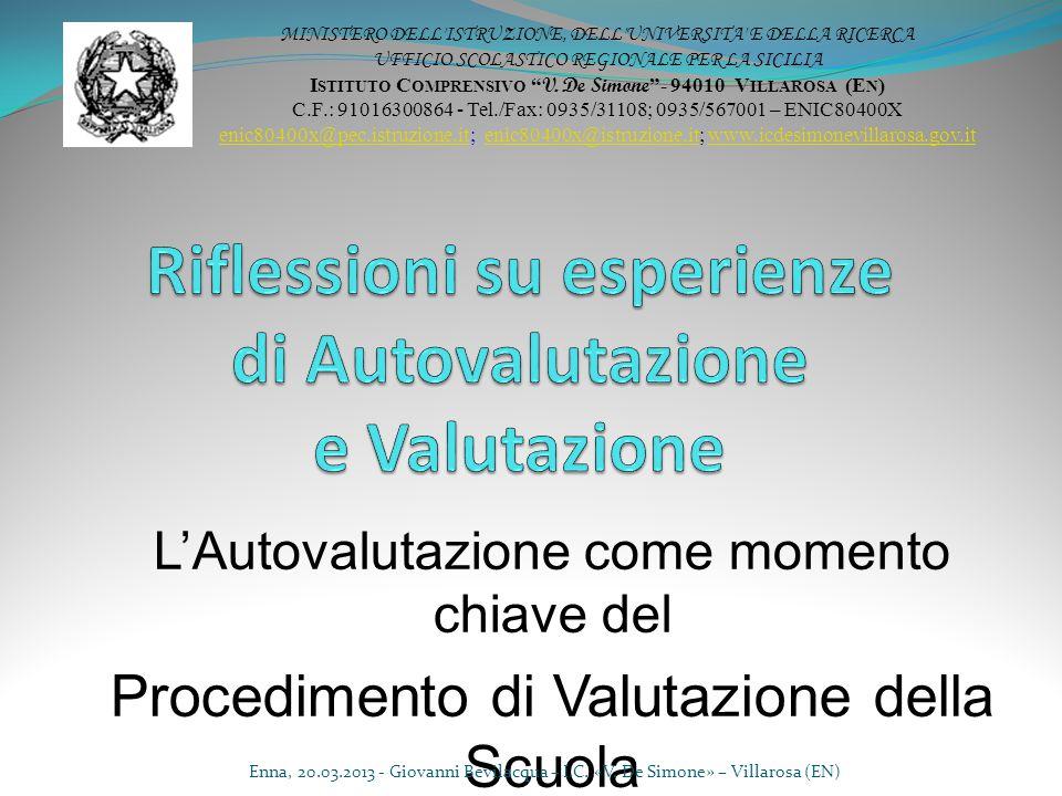 L'Autovalutazione come momento chiave del Procedimento di Valutazione della Scuola Enna, 20.03.2013 - Giovanni Bevilacqua – I.C. «V. De Simone» – Vill