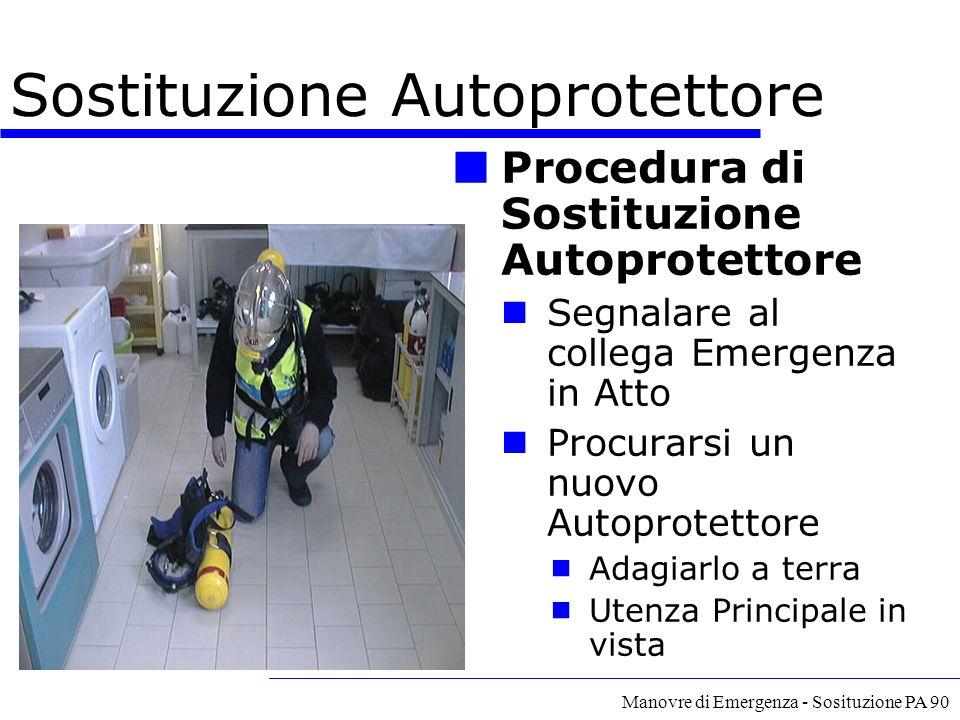 Manovre di Emergenza - Sosituzione PA 90 Sostituzione Autoprotettore Procedura di Sostituzione Autoprotettore Segnalare al collega Emergenza in Atto P