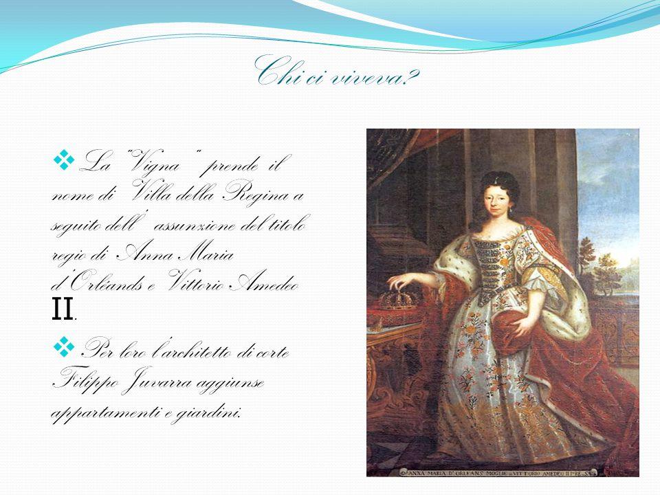 """Chi ci viveva?  La """"Vigna """" prende il nome di Villa della Regina a seguito dell' assunzione del titolo regio di Anna Maria d'Orléands e Vittorio Amed"""