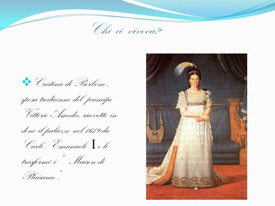 Chi ci viveva?  Cristina di Borbone, sposa tredicenne del principe Vittorio Amedeo, ricevette in dono il palazzo nel 1619 da Carlo Emanuele I e lo tr