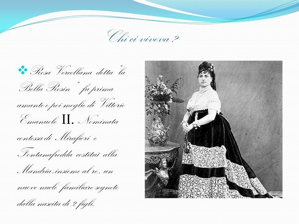 """Chi ci viveva ?  Rosa Vercellana detta """"la Bella Rosin """" fu prima amante e poi moglie di Vittorio Emanuele II. Nominata contessa di Mirafiori e Fonta"""