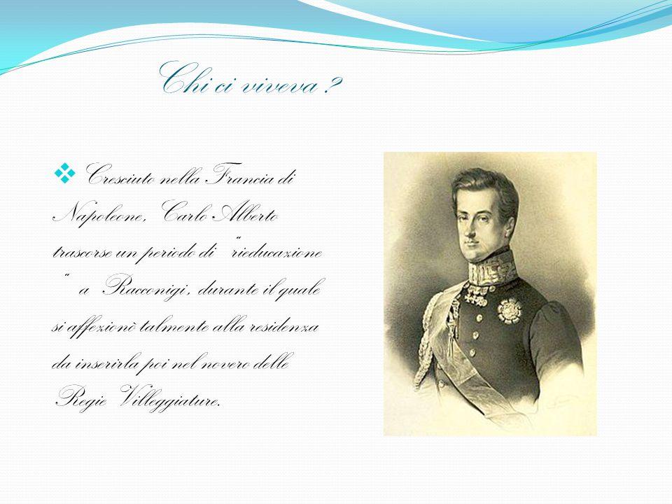 """Chi ci viveva ?  Cresciuto nella Francia di Napoleone, Carlo Alberto trascorse un periodo di """"rieducazione """" a Racconigi, durante il quale si affezio"""