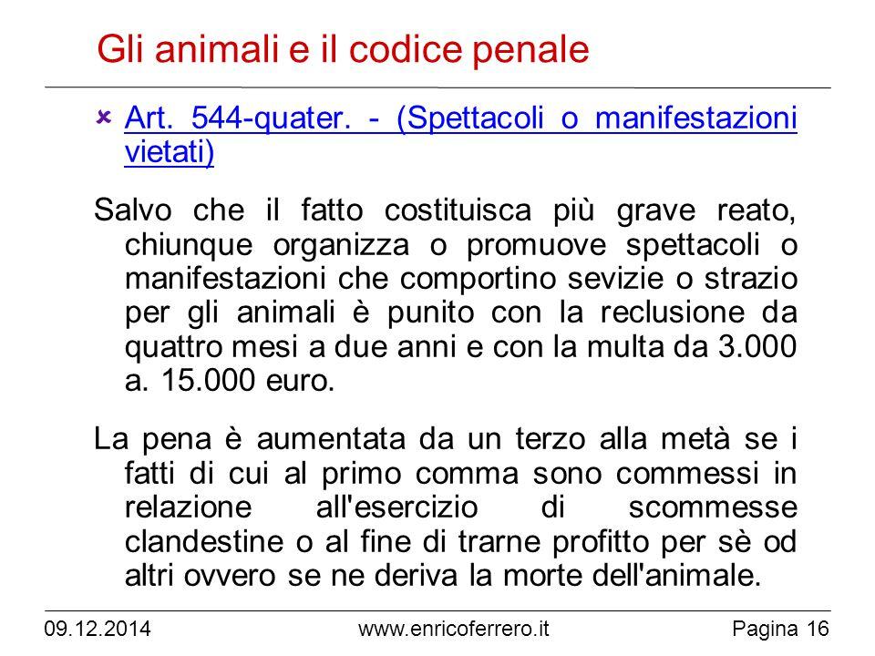 09.12.2014Pagina 16 www.enricoferrero.it Gli animali e il codice penale  Art.