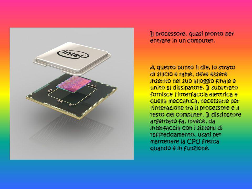Il processore, quasi pronto per entrare in un computer. A questo punto il die, lo strato di silicio e rame, deve essere inserito nel suo alloggio fina