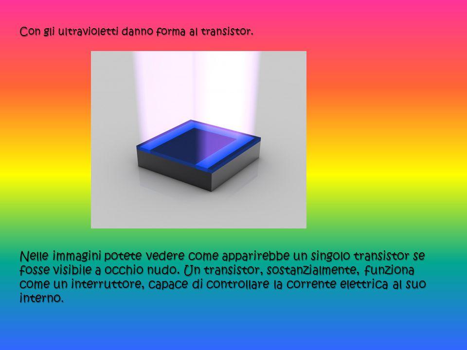 Con gli ultravioletti danno forma al transistor. Nelle immagini potete vedere come apparirebbe un singolo transistor se fosse visibile a occhio nudo.