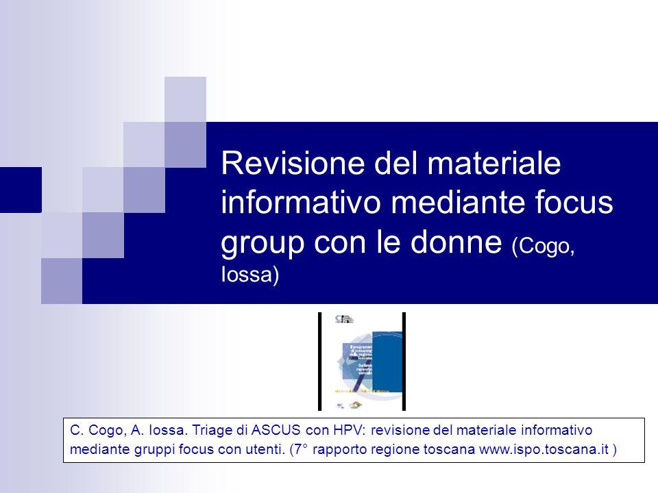 Revisione del materiale informativo mediante focus group con le donne (Cogo, Iossa) C. Cogo, A. Iossa. Triage di ASCUS con HPV: revisione del material