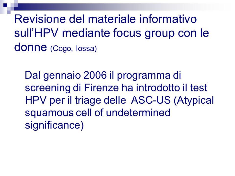 Dal gennaio 2006 il programma di screening di Firenze ha introdotto il test HPV per il triage delle ASC-US (Atypical squamous cell of undetermined significance) Revisione del materiale informativo sull'HPV mediante focus group con le donne (Cogo, Iossa)