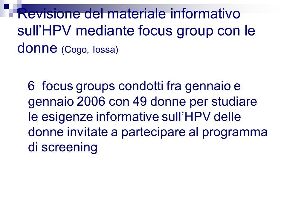 6 focus groups condotti fra gennaio e gennaio 2006 con 49 donne per studiare le esigenze informative sull'HPV delle donne invitate a partecipare al pr