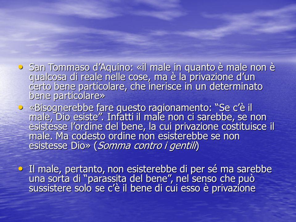 San Tommaso d'Aquino: «il male in quanto è male non è qualcosa di reale nelle cose, ma è la privazione d'un certo bene particolare, che inerisce in un